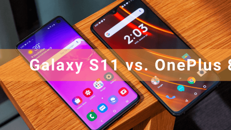 Galaxy S11 vs Oneplus 8 and Oneplus 8 Pro(Specs, Price & features)